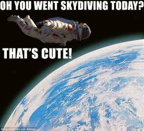 There's a type of skydiving in which you throw the parachute, and jump after it.